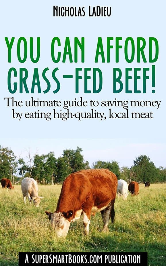 You Can Afford Grass-Fed Beef! – The ultimate guide to saving money by eating high-quality, local meat